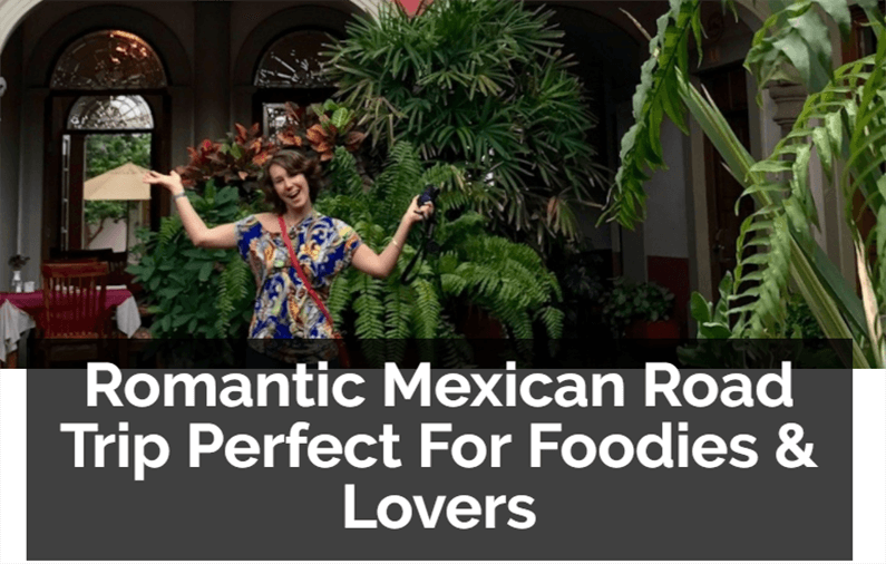 Romantic Mexican Road Trip Perfect For Foodies & Lovers